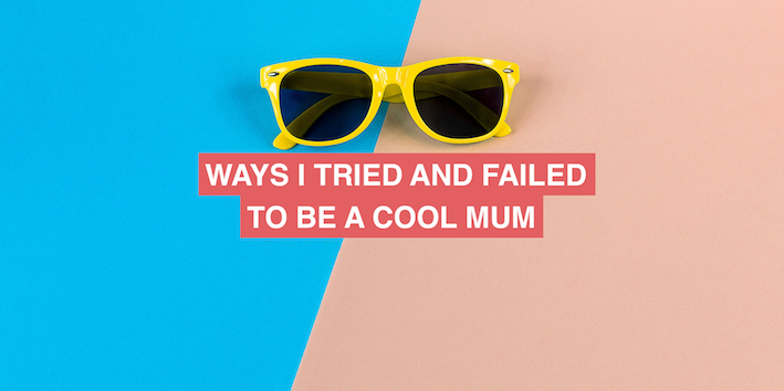 Ways I tried and failed to be a cool mum