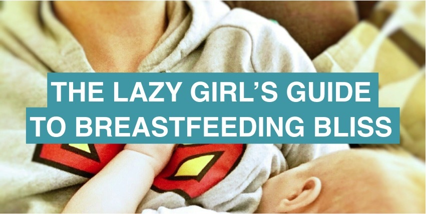 The lazy girl's guide to breastfeeding bliss