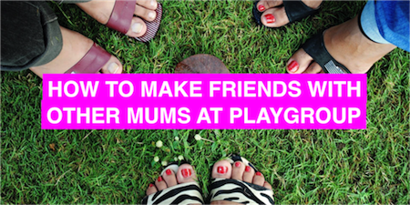 How to make friends with mums at playgroup