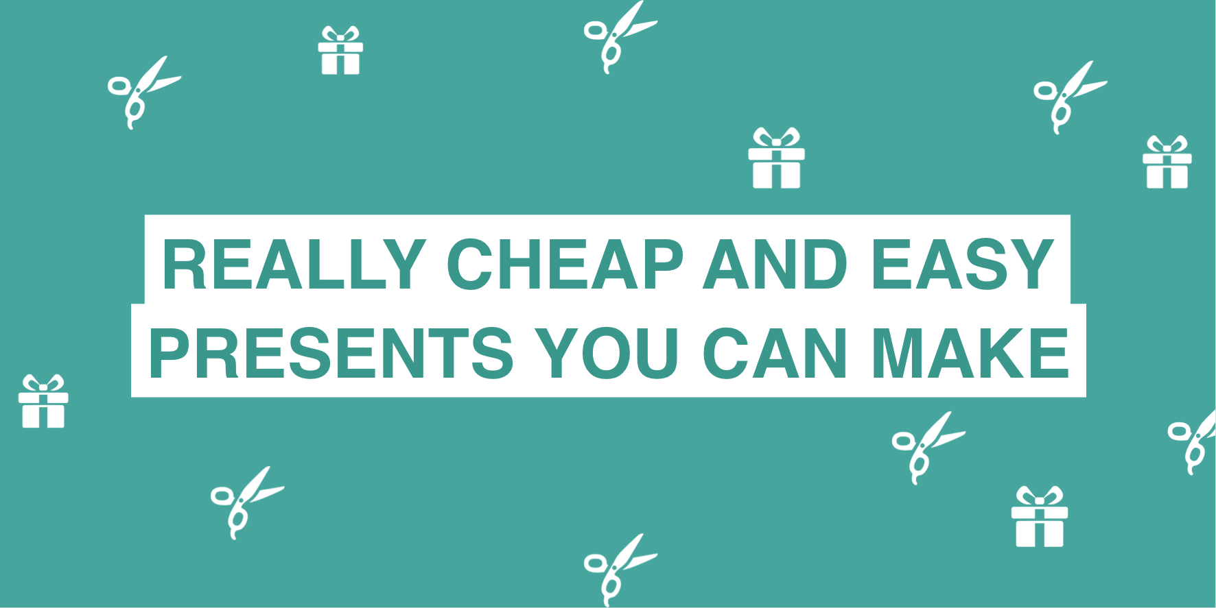 Really cheap and easy presents you can make