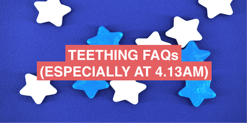 Teething: frequently asked questions (especially at 4.13am)