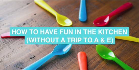 How to have fun in the kitchen with kids without a trip to A&E