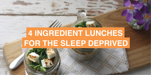 Four-ingredient lunches for the sleep deprived