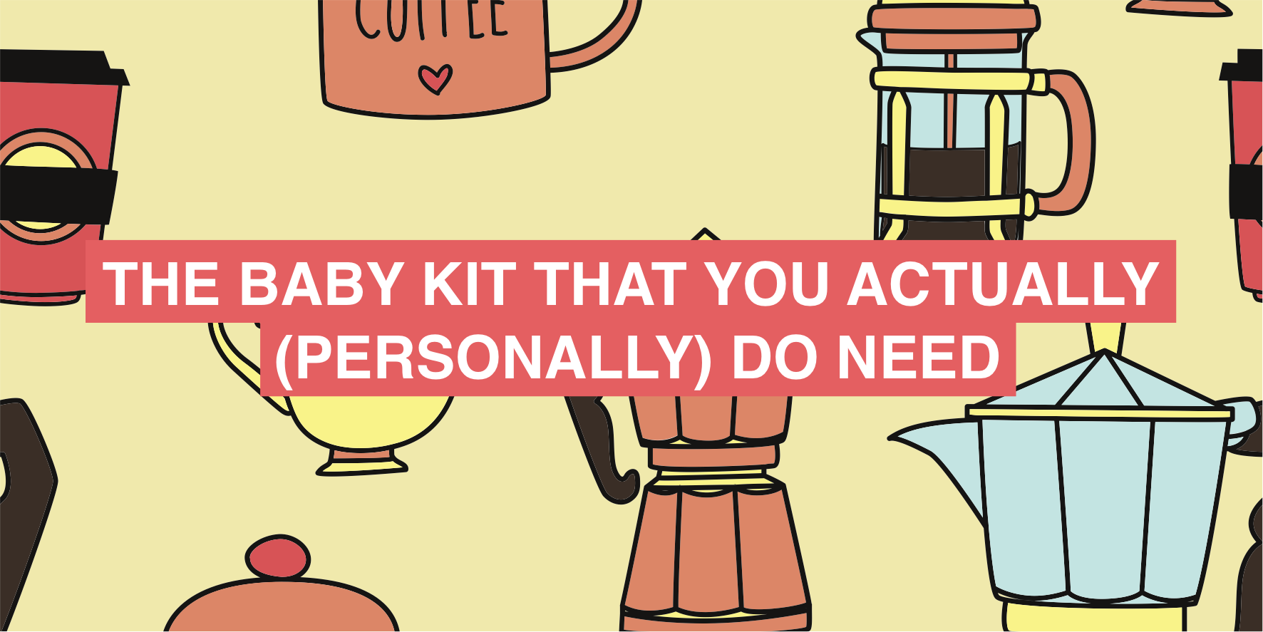 The baby kit that YOU actually do need