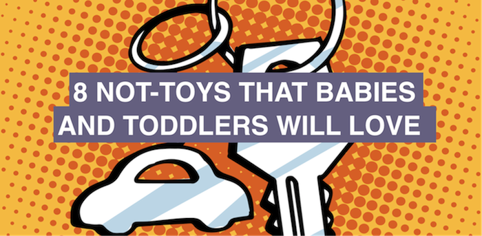 8 not-toys that babies and toddlers will love