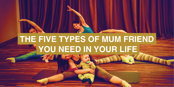 The five types of mum friends you need in your life