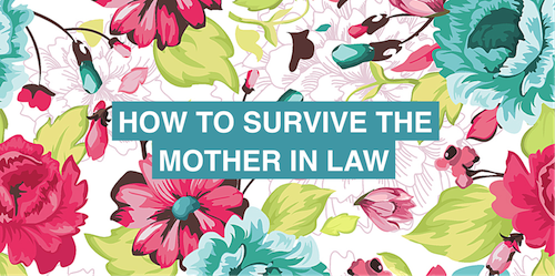 How to survive the mother in law