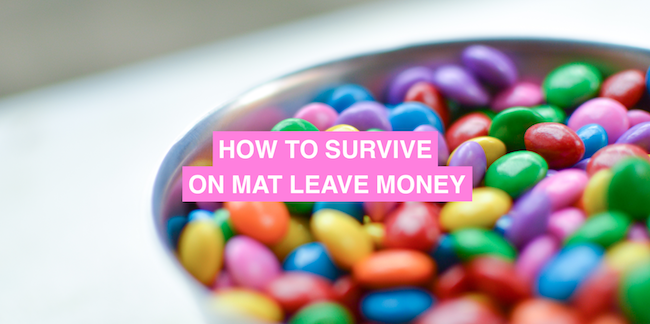 How to survive on mat leave money