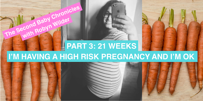 The Second Baby Chronicles with Robyn Wilder:  I'm having a high-risk pregnancy and I'm OK