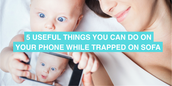 Five useful things you can do on your phone when you're trapped on the sofa feeding