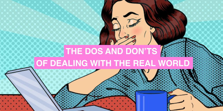 The dos and don'ts of dealing with the real world