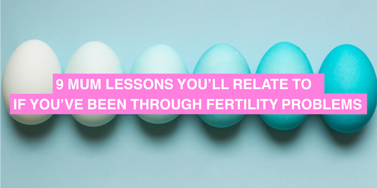 Mum lessons you'll relate to if you've been through fertility problems