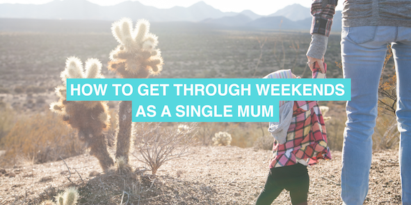 How to get through weekends as a single mum