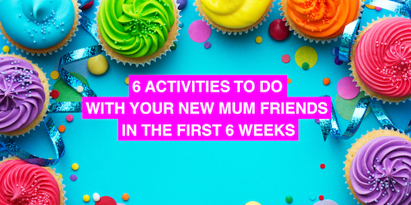 6 activities to do with your new mum friends in the first 6 weeks