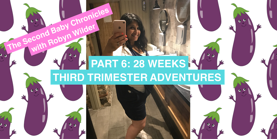 The Second Baby Chronicles with Robyn Wilder: Third trimester adventures