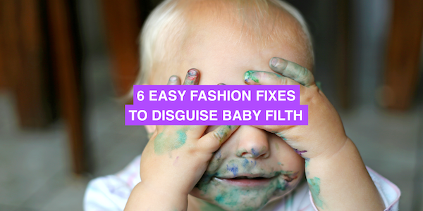 6 fashion fixes for hiding baby filth