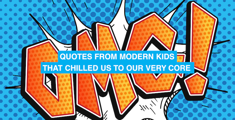 Alarming quotes from modern kids